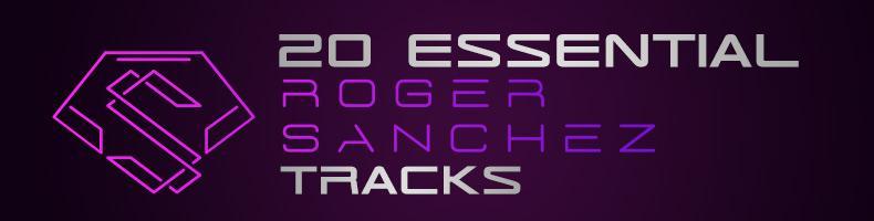 20 от най-запомнящите се хитове на Roger Sanchez